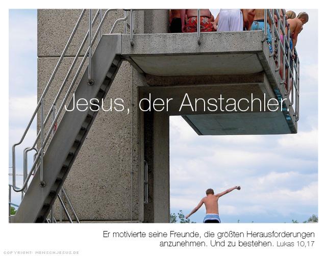 Jesus, der Anstachler. Er motivierte seine Freunde, die größten Herausforderungen anzunehmen. Und zu bestehen. Lukas 10,17