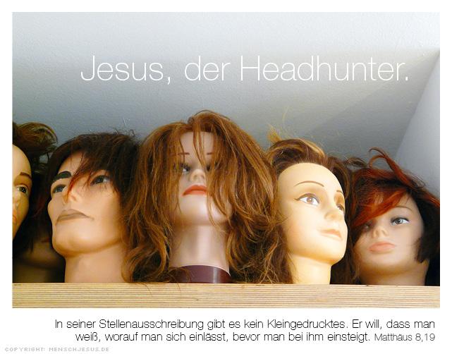Jesus, der Headhunter. Matthäus 8,19