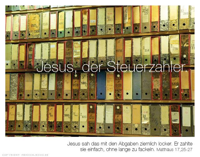 Jesus, der Steuerzahler. Jesus sah das mit den Abgaben ziemlich locker. Er zahlte sie einfach, ohne lange zu fackeln. Matthäus 17,25