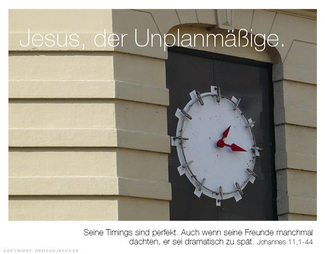 Jesus, der Unplanmäßige. Seine Timings sind perfekt. Auch wenn seine Freunde manchmal dachten, er sei dramatisch zu spät. Johannes 11,1