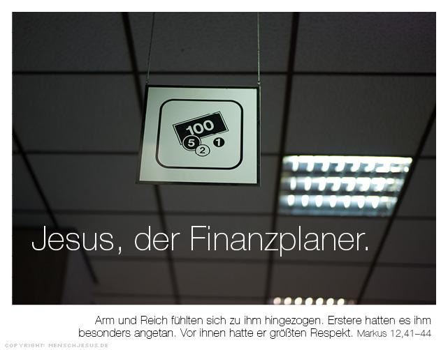 Jesus, der Finanzplaner. Arm und Reich fühlten sich zu ihm hingezogen. Erstere hatten es ihm besonders angetan. Vor ihnen hatte er größten Respekt. Markus 12,41-44