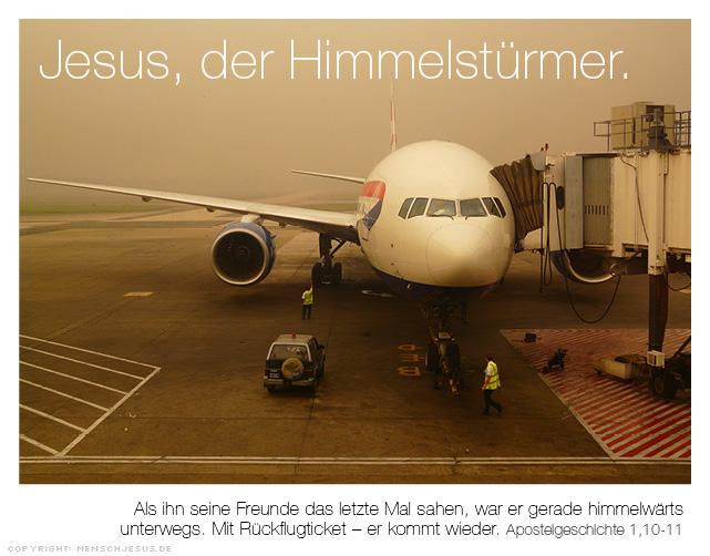 Jesus, der Himmelstürmer. Als ihn seine Freunde das letzte Mal sahen, war er gerade himmelwärts unterwegs. Mit Rückflugticket – er kommt wieder. Apostelgeschichte 1,10-11