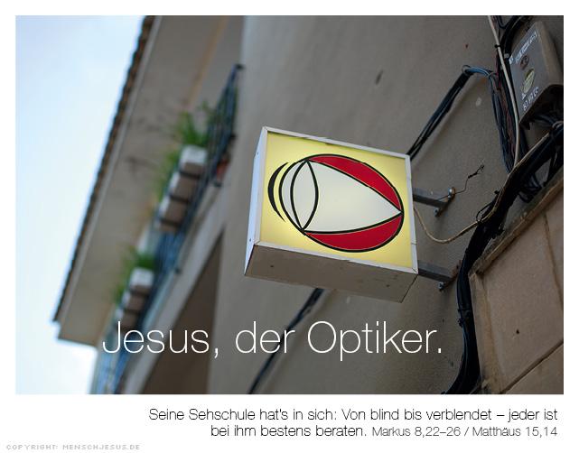 Jesus, der Optiker. Seine Sehschule hat's in sich: Von blind bis verblendet – jeder ist bei ihm bestens beraten. Markus 8,22–26 / Matthäus 15,14