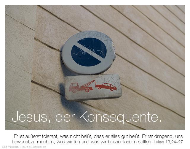 Jesus, der Konsequente. Lukas 13,24-27
