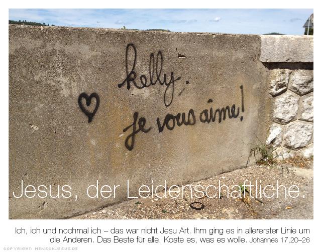 Jesus, der Leidenschaftliche. Johannes 17,20-26