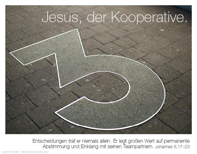 Jesus, der Kooperative. Entscheidungen traf er niemals allein. Er legt großen Wert auf permanente Abstimmung und Einklang mit seinen Teampartnern. Johannes 5,17–23