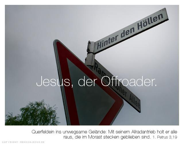 Jesus, der Offroader. Querfeldein ins unwegsame Gelände: Mit seinem Allradantrieb holt er alle raus, die im Morast stecken geblieben sind. 1. Petrus 3,19